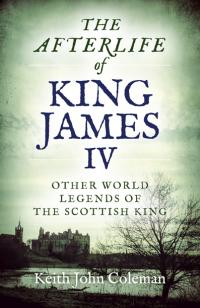 The Afterlife of King James IV