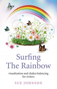 Surfing the Rainbow – Visualization and Chakra Balancing for Writers by Sue Johnson.