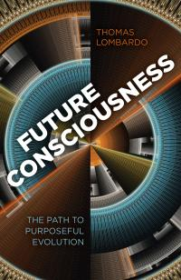Beyond New Year's Resolutions: An interview with Tom Lombardo, author of Future Consciousness
