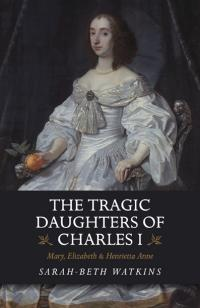 The Tragic Daughters of Charles I
