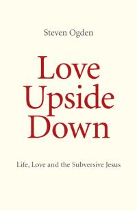 Love Upside Down by Dr Steven Geoffrey Ogden