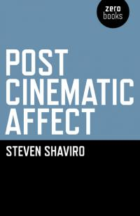 Post Cinematic Affect by Steven Shaviro