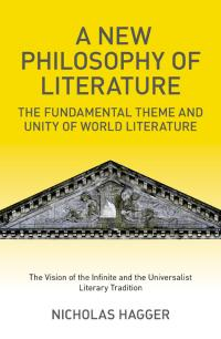 New Philosophy of Literature, A by Nicholas Hagger