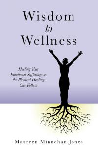 Wisdom to Wellness by Maureen Minnehan Jones