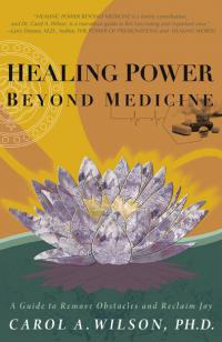 Healing Power Beyond Medicine by Carol A. Wilson