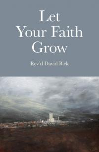 Let Your Faith Grow by Rev'd David Bick