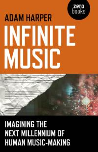 Infinite Music by Adam Harper