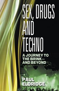 Sex, Drugs & Techno by Paul Eldridge