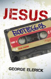 Jesus Bootlegged by George Elerick