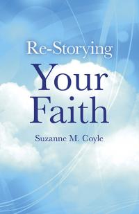 Re-Storying Your Faith by Suzanne M. Coyle