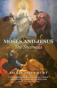 Moses and Jesus: The Shamans by Jackie Jones-Hunt