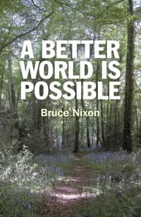 Better World is Possible, A by Bruce Nixon