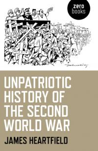 Unpatriotic History of the Second World War by James Heartfield