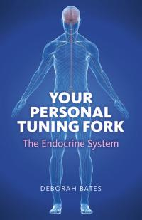 Your Personal Tuning Fork: The Endocrine System by Deborah Bates