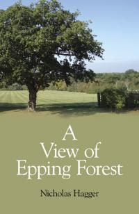 View of Epping Forest, A by Nicholas Hagger