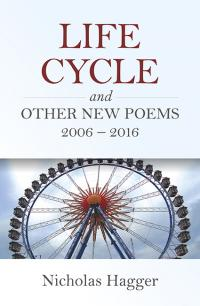 Life Cycle and Other New Poems 2006 - 2016 by Nicholas Hagger