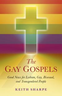 Gay Gospels, The by Keith Sharpe