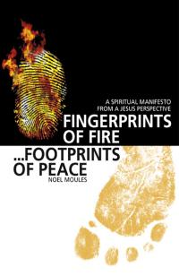 Fingerprints of Fire, Footprints of Peace by Noel Moules