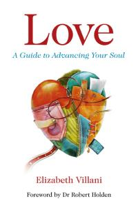 Love, A Guide to Advancing Your Soul by Elizabeth Villani