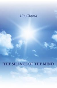 Silence of the Mind, The by Ilie Cioara
