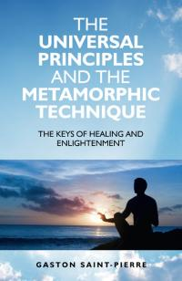 Universal Principles and the Metamorphic Technique by Gaston Saint-Pierre