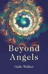Beyond Angels by Gaile Walker