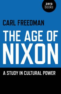 Age of Nixon, The by Carl Freedman