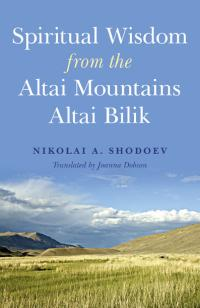 Spiritual Wisdom from the Altai Mountains by Nikolai Shodoev
