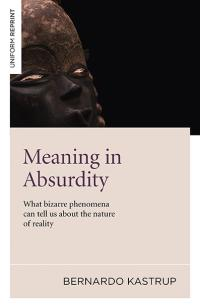 Meaning in Absurdity by Bernardo Kastrup