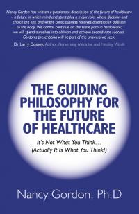 Guiding Philosophy for the Future of Healthcare, The by Nancy Gordon