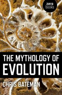 Mythology of Evolution, The by Chris Bateman