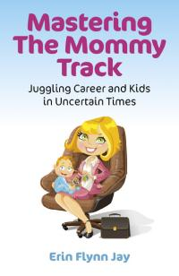 Mastering the Mommy Track by Erin Flynn Jay