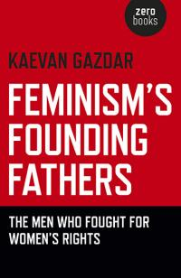 Feminism's Founding Fathers by Kaevan Gazdar