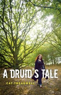 Druid's Tale, A by Cat Treadwell