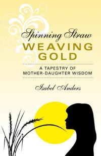Spinning Straw, Weaving Gold by Isabel Anders