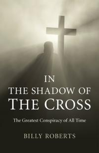 In the Shadow of the Cross by Billy Roberts
