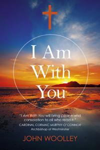 I Am With You (Paperback) by John Woolley
