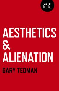 Aesthetics & Alienation by Gary Tedman