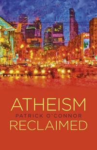 Atheism Reclaimed by Patrick O'Connor