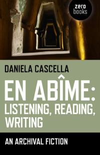En Abime: Listening, Reading, Writing  by Daniela Cascella