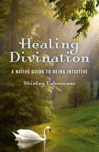Healing Divination  by Shirley Laboucane