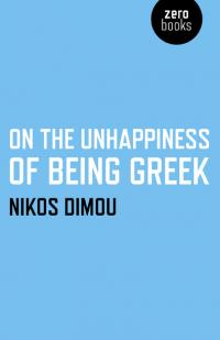 On the Unhappiness of Being Greek by Nikos Dimou