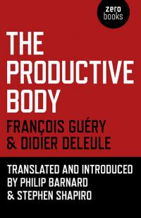 Productive Body, The by Stephen Shapiro, Philip Barnard, François Guéry, Didier Deleule