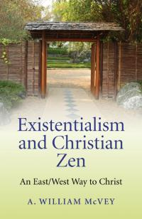 Existentialism and Christian Zen by A William McVey