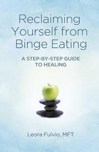 Reclaiming Yourself from Binge Eating by Leora Fulvio, MFT
