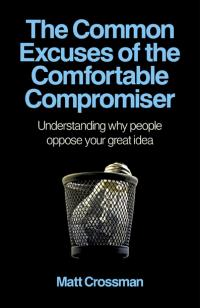 Common Excuses of the Comfortable Compromiser, The by Matt Crossman