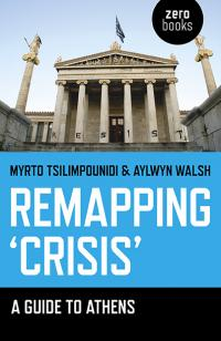 Remapping 'Crisis': A Guide to Athens by Myrto Tsilimpounidi, Aylwyn  Walsh