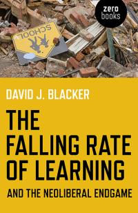 Falling Rate of Learning and the Neoliberal Endgame, The by David J. Blacker