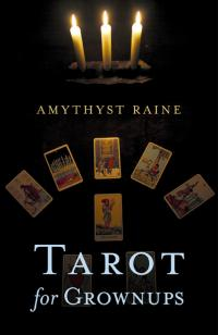 Tarot for Grownups by Amythyst Raine
