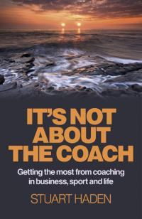 It's Not About the Coach by Stuart Haden